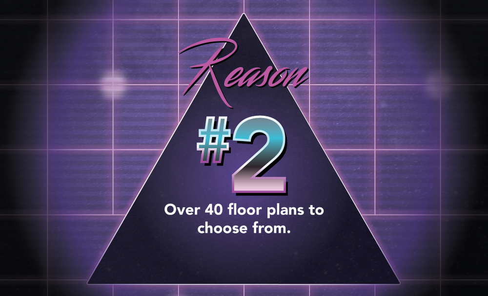 We have over 40 floor plans to choose from