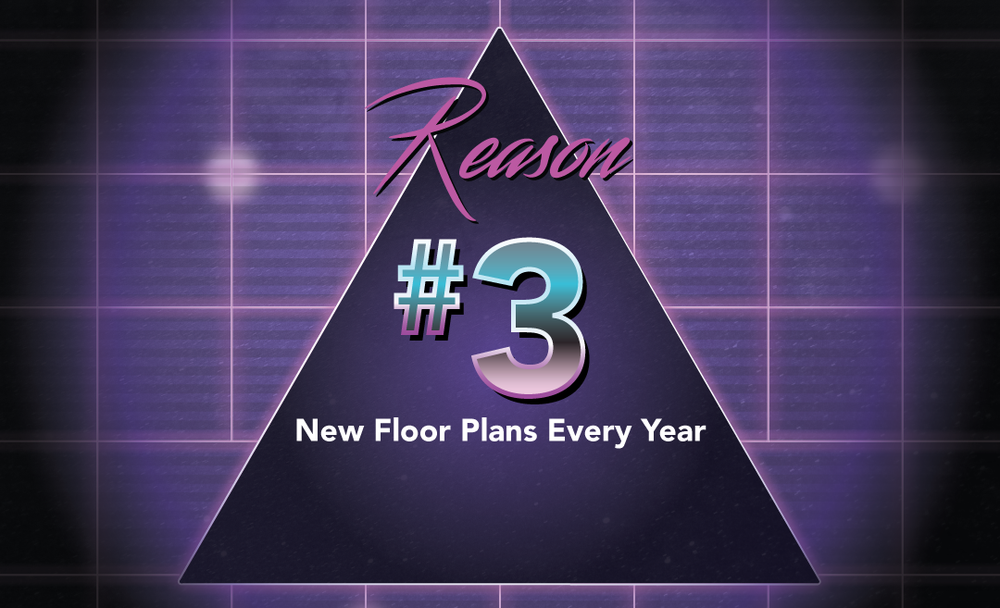 New floor plans every year