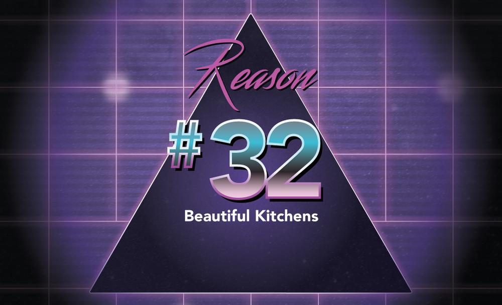 Reason No. 32 - Beautiful Kitchens